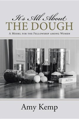 It's All about the Dough: A Model for the Fellowship Among Women  -     By: Amy Kemp