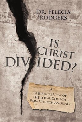 Is Christ Divided?: A Biblical View of the Local Church-Para Church Anomaly  -     By: Dr. Felecia Rodgers