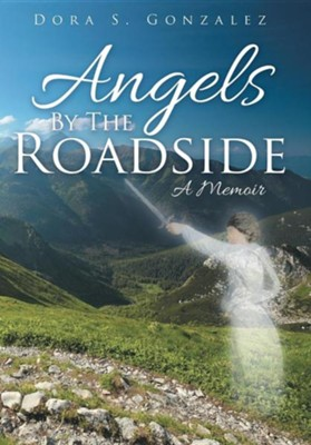 Angels by the Roadside: A Memoir  -     By: Dora S. Gonzalez
