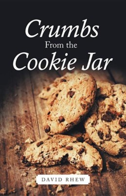 Crumbs from the Cookie Jar  -     By: David Rhew