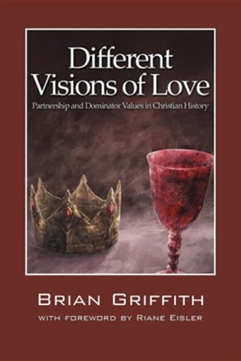 Different Visions of Love: Partnership and Dominator Values in Christian History  -     By: Brian Griffith