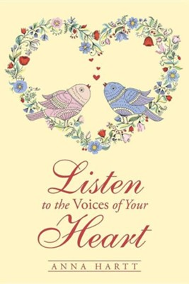 Listen to the Voices of Your Heart  -     By: Anna Hartt