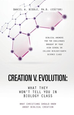 Creation V. Evolution: What They Won't Tell You in Biology Class  -     Edited By: Daniel A. Biddle Ph.D.     By: Ph. D. (Editor) Daniel a. Biddle