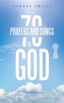 70 Prayers and Songs to God  -     By: Deanna Smiley