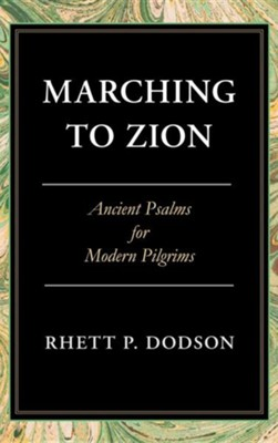 Marching to Zion: Ancient Psalms For Modern Pilgrims  -     By: Rhett Dodson