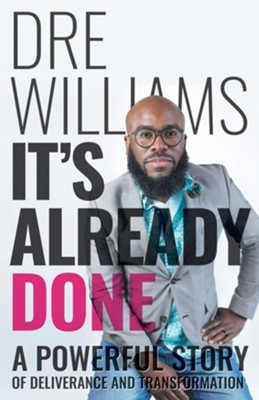 It's Already Done: A Powerful Story of Deliverance and Transformation  -     By: Dre Williams