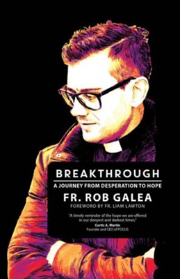 Breakthrough: A Journey from Desperation fo Hope  -     By: Fr. Rob Galea