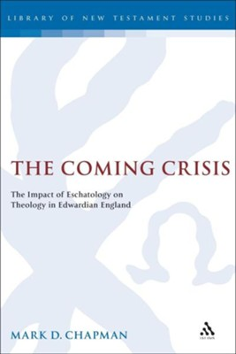 The Coming Crisis: The Impact of Eschatology on Theology in Edwardian England  -     By: William Sanday