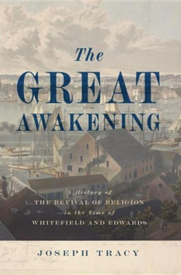 The Great Awakening: A History of the Revival of Religion in the Time of Whitefield and Edwards  -     By: Joseph Tracy