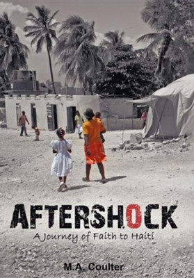 Aftershock: A Journey of Faith to Haiti  -     By: M.A. Coulter