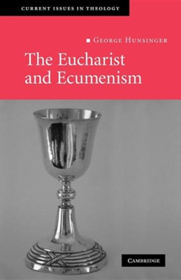 The Eucharist and Ecumenism: Let Us Keep the Feast  -     By: George Hunsinger