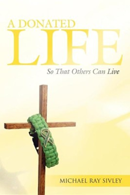 A Donated Life: So That Others Can Live  -     By: Michael Ray Sivley