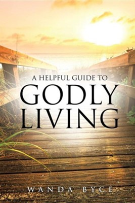A Helpful Guide to Godly Living  -     By: Wanda Byce