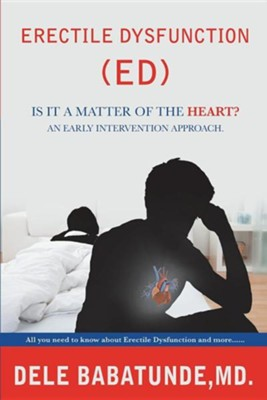 Erectile Dysfunction (Ed) Is It a Matter of the Heart? an Early Intervention Approach.  -     By: Dele Babatunde M.D.