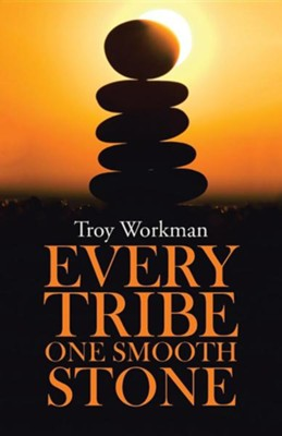 Every Tribe--One Smooth Stone  -     By: Troy Workman
