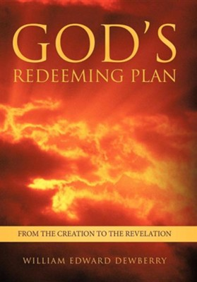 God's Redeeming Plan: From the Creation to the Revelation  -     By: William Edward Dewberry