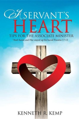 A Servant's Heart  -     By: Kenneth R. Kemp