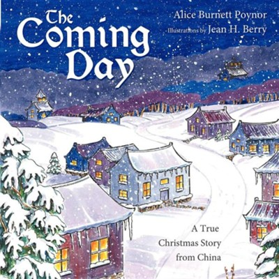 The Coming Day: A True Christmas Story from China  -     By: Alice Burnett Poynor