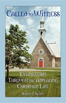 Called to Witness: Evangelism Through the Appealing Christian Life  -     By: Byron J. Scott