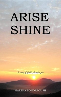 Arise Shine: A Story of God's Plan for You  -     By: Martha Bohorfoush