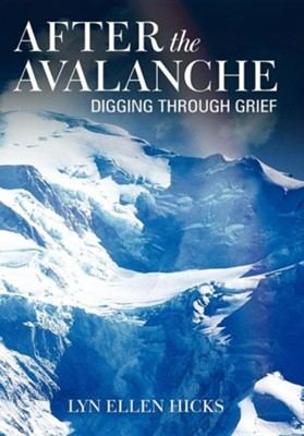 After the Avalanche: Digging Through Grief  -     By: Lyn Ellen Hicks