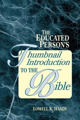 The Educated Person's Thumbnail Introduction to the Bible   -     By: Lowell Handy