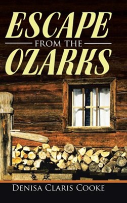 Escape from the Ozarks  -     By: Denisa Claris Cooke