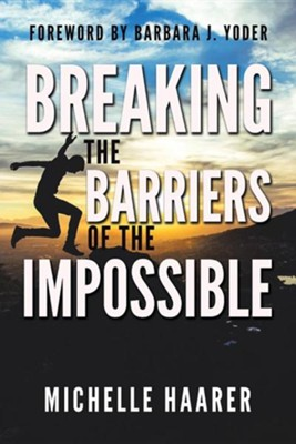 Breaking the Barriers of the Impossible  -     By: Michelle Haarer