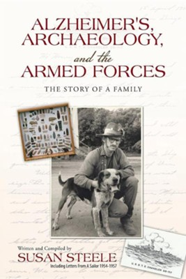 Alzheimer's, Archaeology, and the Armed Forces: The Story of a Family  -     By: Susan Steele