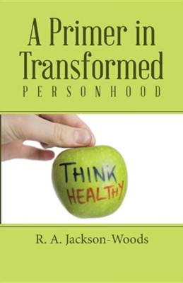 A Primer in Transformed Personhood  -     By: R.A. Jackson-Woods     Illustrated By: Y