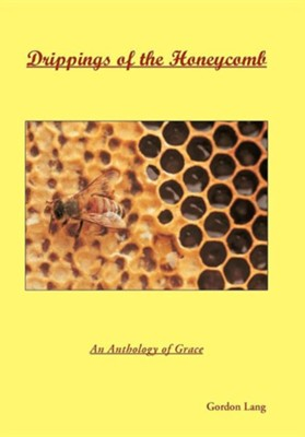 Drippings of the Honeycomb: An Anthology of Grace  -     By: Gordon Lang