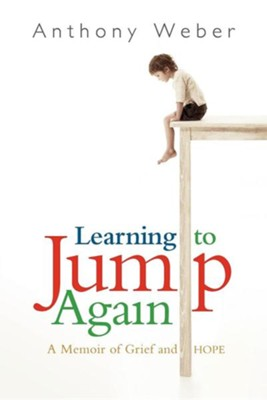 Learning to Jump Again: A Memoir of Grief and Hope  -     By: Anthony Weber