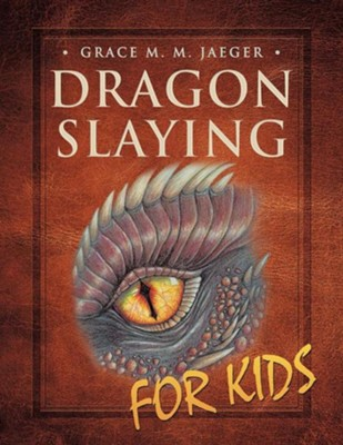 Dragon Slaying for Kids  -     By: Grace M.M. Jaeger