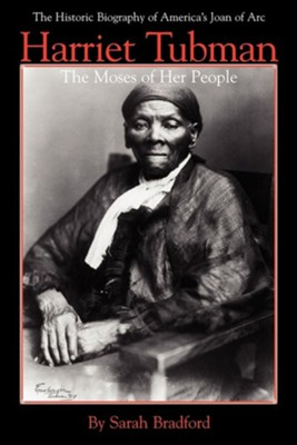 Harriet Tubman: The Moses of Her People   -     By: Sarah Bradford