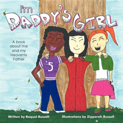 I'm Daddy's Girl: A Book about Me and My Heavenly Father  -     By: Raquel Russell