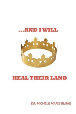 ...And I Will Heal Their Land, Hardcover   -     By: Dr. Michele Marie Burke