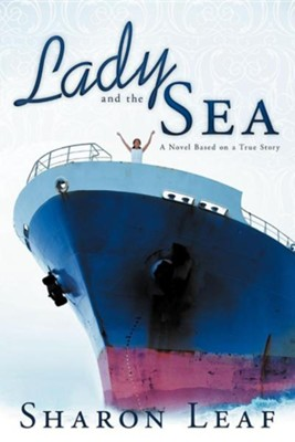 Lady and the Sea: A Novel Based on a True Story  -     By: Sharon Leaf