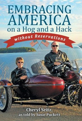Embracing America on a Hog and a Hack Without Reservations  -     By: Cheryl Seitz, Susie Puckett