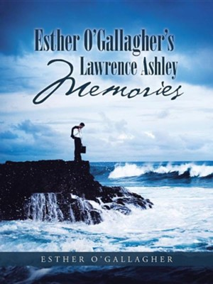 Esther O'Gallagher's Lawrence Ashley Memories  -     By: Esther O'Gallagher