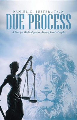 Due Process: A Plea for Biblical Justice Among God's People  -     By: Daniel C. Juster