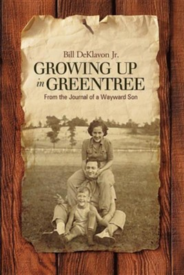 Growing Up in Greentree: From the Journal of a Wayward Son  -     By: Bill Deklavon Jr.