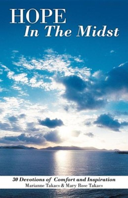 Hope in the Midst: 30 Devotions of Comfort and Inspiration  -     By: Marianne Takacs, Mary Rose Takacs