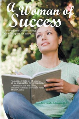 A Woman of Success: Knowing and Understanding God's Purpose for Your Life  -     By: Candace Vaught Robinson