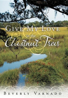 Give My Love to the Chestnut Trees  -     By: Beverly Varnado