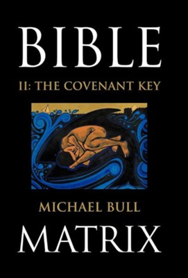 Bible Matrix II: The Covenant Key  -     By: Michael Bull