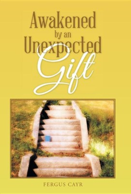 Awakened by an Unexpected Gift  -     By: Fergus Cayr