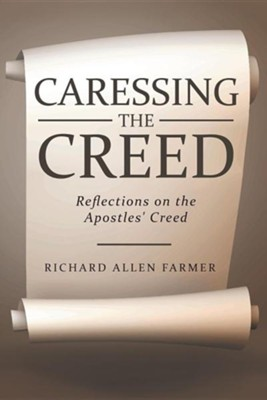 Caressing the Creed: Reflections on the Apostles' Creed  -     By: Richard Allen Farmer