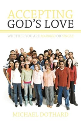 Accepting God's Love, Whether You Are Married or Single  -     By: Michael Dothard