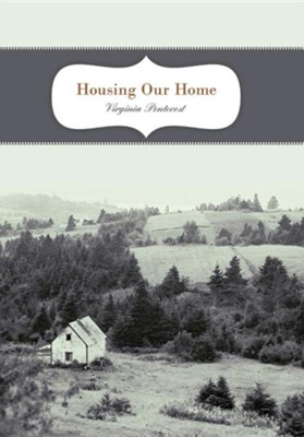 Housing Our Home  -     By: Virginia Pentecost