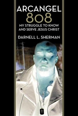Arcangel 808: My Struggle to Know and Serve Jesus Christ  -     By: Darnell L. Sherman